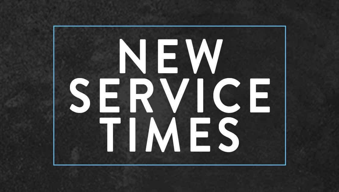 New Service Times Begin April 17 & 18